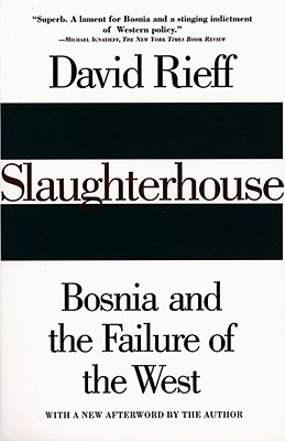 Slaughterhouse: Bosnia and the Failure of the West - Rieff, David