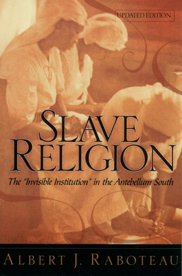 "Slave Religion: The ""Invisible Institution"" in the Antebellum South - Raboteau, Albert J"
