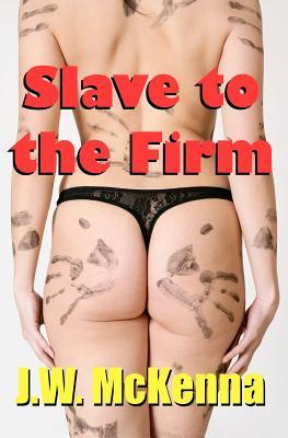 Slave to the Firm - McKenna, J W