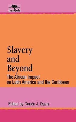 Slavery and Beyond: The African Impact on Latin America and the Caribbean - Davis, Darien J (Editor)