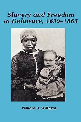 Slavery and Freedom in Delaware, 1639-1865 - Williams, William H