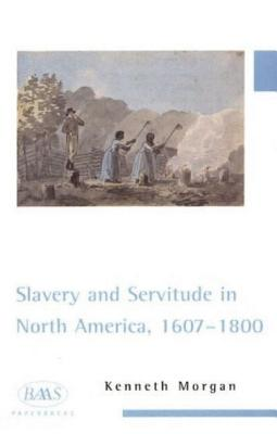 Slavery and servitude in North America, 1607-1800 - Morgan, Kenneth