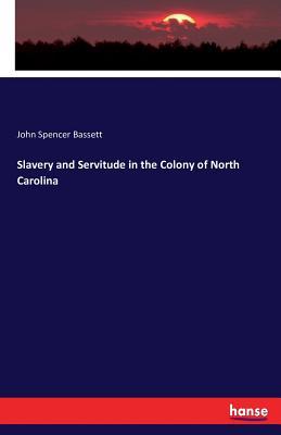 Slavery and Servitude in the Colony of North Carolina - Bassett, John Spencer