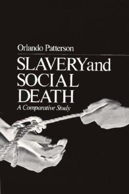 Slavery and Social Death: A Comparative Study - Patterson, Orlando