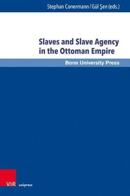 Slaves and Slave Agency in the Ottoman Empire - Bussow, Johann (Contributions by), and Bussow, Sarah (Contributions by), and Conermann, Stephan (Editor)