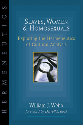 Slaves, Women and Homosexuals: Exploring the Hermeneutics of Cultural Analysis - Webb, William J, and Bock, Darrell L, PH.D. (Foreword by)