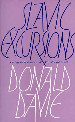 Slavic Excursions: Essays on Russian and Polish Literature - Davie, Donald