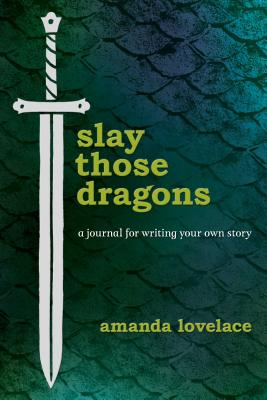 Slay Those Dragons: A Journal for Writing Your Own Story - Lovelace, Amanda, and Ladybookmad