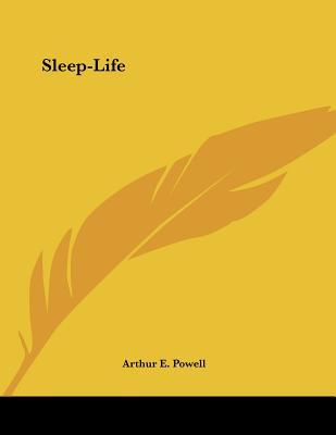 Sleep-Life - Powell, Arthur E