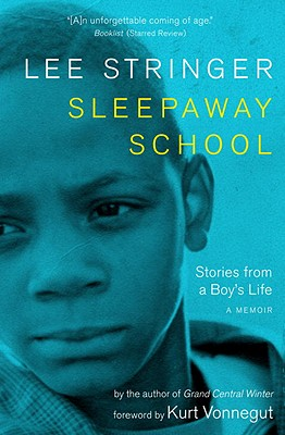 Sleepaway School: Stories from a Boy's Life: A Memoir - Stringer, Lee, and Vonnegut, Kurt (Foreword by)
