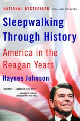 Sleepwalking Through History: America in the Reagan Years - Johnson, Haynes