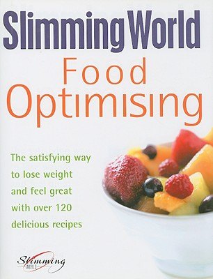 Slimming World Food Optimising: the Satisfying Way to Lose Weight and Feel Great with Over 120 Delicious Recipes - Slimming World