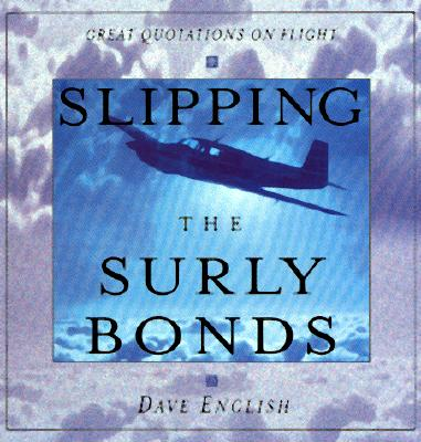 Slipping the Surly Bonds: Great Quotations on Flight - English, Dave, and English David, and English, David