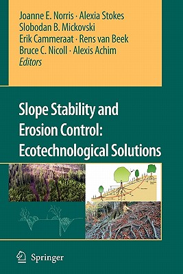 Slope Stability and Erosion Control: Ecotechnological Solutions - Norris, Joanne E. (Editor), and Stokes, Alexia (Editor), and Mickovski, Slobodan B. (Editor)