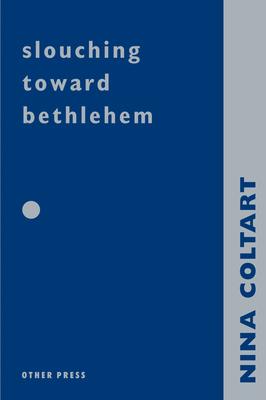 Slouching Towards Bethlehem - Coltart, Nina