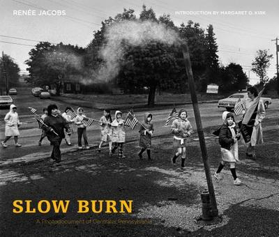 Slow Burn: A Photodocument of Centralia, Pennsylvania - Jacobs, Renee, and Kirk, Margaret O (Introduction by)