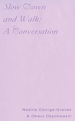 Slow Down and Walk: A Conversation - Okpokwasili, Okwui, and George-Graves, Nadine