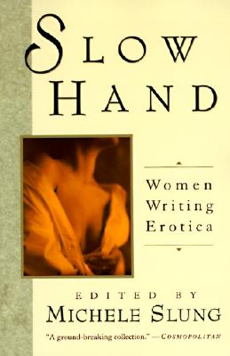 Slow Hand: Women Writing Erotica - Slung, Michele B (Editor)