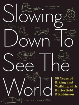 Slowing Down to See the World: 50 Years of Biking and Walking with Butterfield & Robinson - Scott, Charlie, and Viva, Frank (Designer)