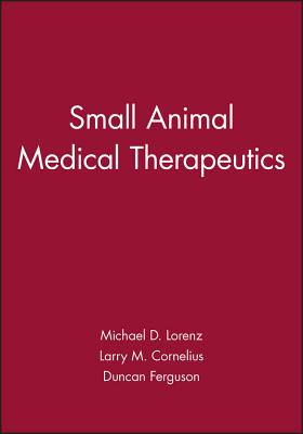 Small Animal Medical Therapeutics - Lorenz, Michael D