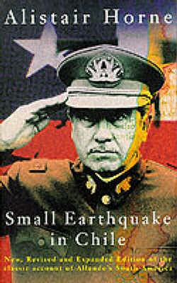 Small Earthquake in Chile: A Visit to Allende's South America - Horne, Alistair, and Montgomery of Alamein (Foreword by)