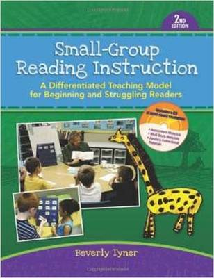 Small-Group Reading Instruction: A Differentiated Teaching Model for Beginning and Struggling Readers - Tyner, Beverly