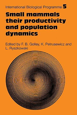 Small Mammals: Their Productivity and Population Dynamics - Golley, F B (Editor), and Petrusewicz, K (Editor), and Ryszowski, L (Editor)