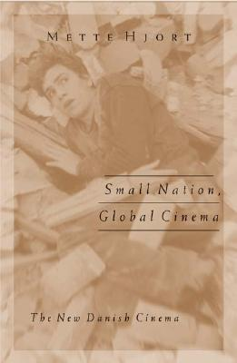 Small Nation, Global Cinema: The New Danish Cinema - Hjort, Mette