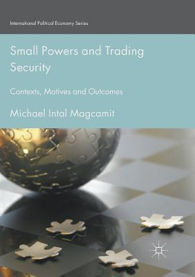 Small Powers and Trading Security: Contexts, Motives and Outcomes - Magcamit, Michael Intal