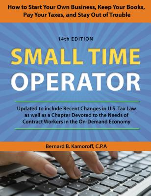 Small Time Operator: How to Start Your Own Business, Keep Your Books, Pay Your Taxes, and Stay Out of Trouble - Kamoroff, Bernard B