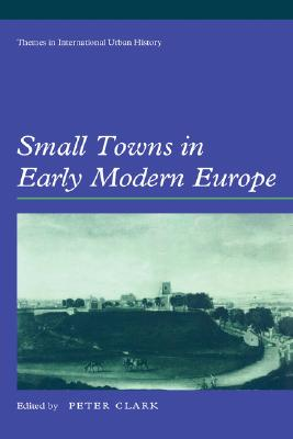 Small Towns in Early Modern Europe - Clark, Peter (Editor), and Madden (Editor), and Reeder, David (Editor)