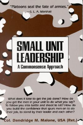 Small Unit Leadership: A Commonsense Approach - Malone, Dandridge M