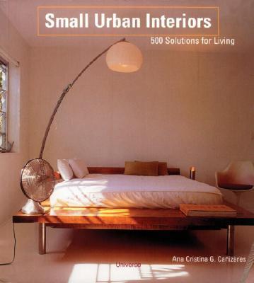 Small Urban Interiors: 500 Solutions for Living - Cuito, Aurora, and Caanizares, Ana Cristina G, and Canizares, Ana G