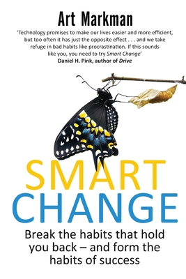 Smart Change: Break the Habits That Hold You Back and Form the Habits of Success - Markman, Art