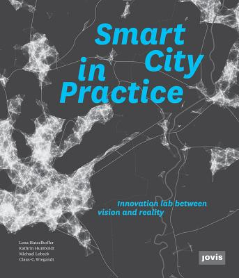 Smart City in Practice - Hatzelhoffer, Lena (Editor), and Humboldt, Kathrin (Editor), and Lobeck, Michael (Editor)