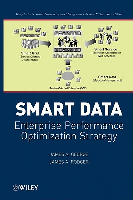 Smart Data: Enterprise Performance Optimization Strategy - George, James A