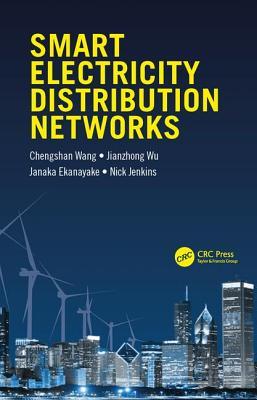 Smart Electricity Distribution Networks - Wang, Chengshan (Editor), and Wu, Jianzhong (Editor), and Ekanayake, Janaka (Editor)