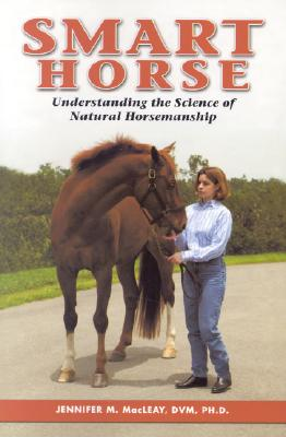 Smart Horse: Understanding the Science of Natural Horsemanship - MacLeay, Jennifer M