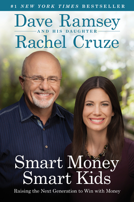 Smart Money Smart Kids: Raising the Next Generation to Win with Money - Ramsey, Dave