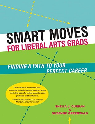 Smart Moves for Liberal Arts Grads: Finding a Path to Your Perfect Career - Curran, Sheila