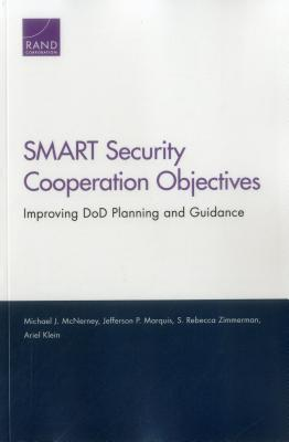 Smart Security Cooperation Objectives: Improving Dod Planning and Guidance - United States, and McNerney, Michael J