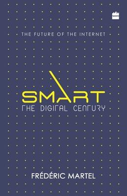Smart: The digital century - Martel, Frederic