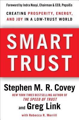 Smart Trust: Creating Prosperity, Energy, and Joy in a Low-Trust World - Covey, Stephen M R, and Link, Greg, and Merrill, Rebecca R