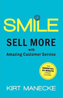 Smile: Sell More with Amazing Customer Service - Manecke, Kirt
