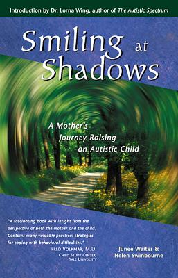Smiling at Shadows: A Mother's Journey Raising an Autistic Child - Waites, Junee, and Swinbourne, Helen, and Wing, Lorna, M.D. (Introduction by)