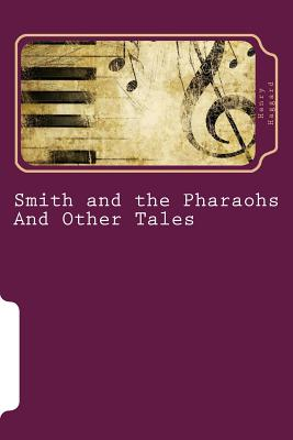 Smith and the Pharaohs and Other Tales - Haggard, Henry Rider, Sir