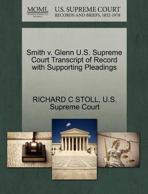 Smith V. Glenn U.S. Supreme Court Transcript of Record with Supporting Pleadings - Stoll, Richard C, and U S Supreme Court (Creator)