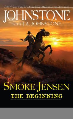 Smoke Jensen the Beginning - Johnstone, William W