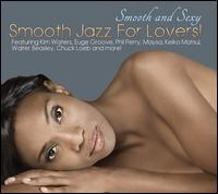Smooth and Sexy: Smooth Jazz for Lovers - Various Artists