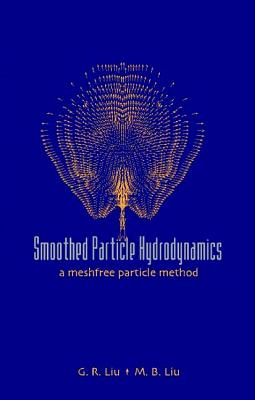 Smoothed Particle Hydrodynamics: A Meshfree Particle Method - Liu, Gui-Rong, and Liu, M B